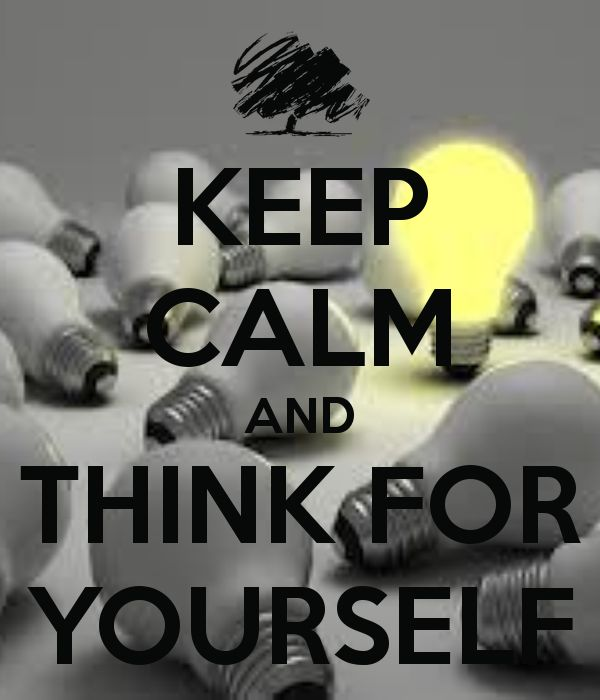 KEEP CALM AND THINK FOR YOURSELF - KEEP CALM AND CARRY ON Image Generator