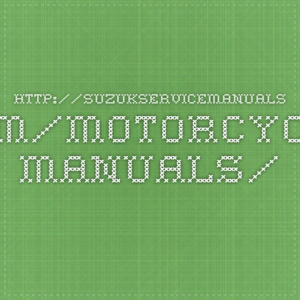 http://suzukservicemanuals.com/motorcycle-manuals/
