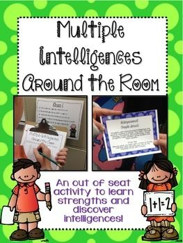 Multiple Intelligences Around the RoomAn out of seat activity in which students move throughout 8 pre-marked areas of the classroom to find out their strengths and intelligences!Students move throughout 8 locations where they read general statements and tally how many are true for them in each area.