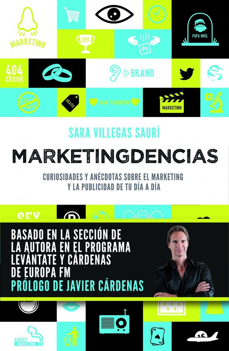 Marketingdencias : curiosidades y anécdotas sobre el marketing y la publicidad de tu día a día / Sara Villegas Saurí. Gestión 2000, 2014