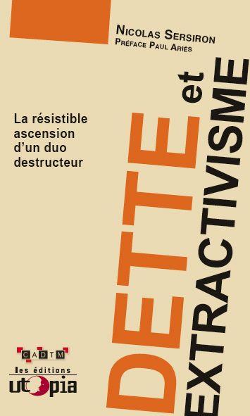 Dans son introduction, Nicolas Sersiron parle, du système-dette, de l'extractivisme, de leur interdépendance, des dépossessions, «l'extractivisme a presque toujours été une violente dépossession d...