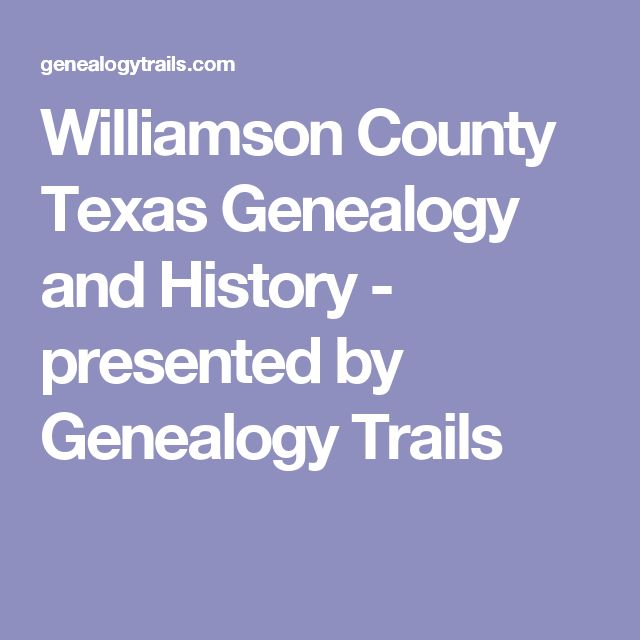 Williamson County Texas Genealogy and History - presented by Genealogy Trails