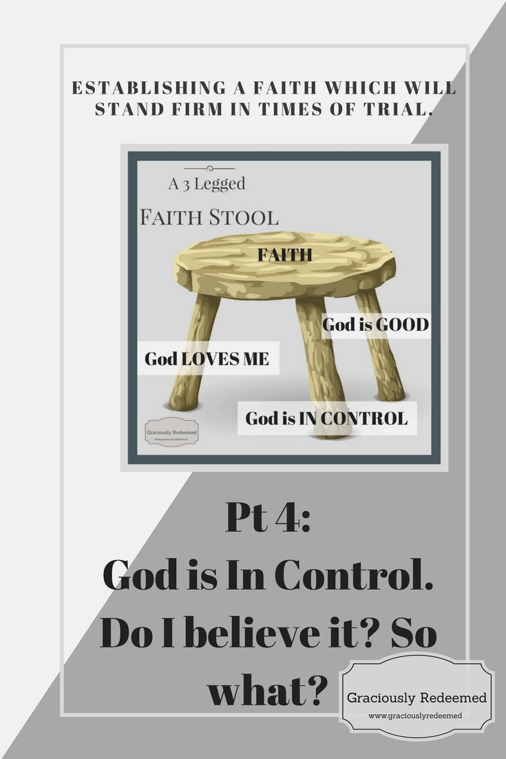 God is in control. Do I believe it? So What? Establishing a faith which will stand firm in times of trial - Graciously Redeemed