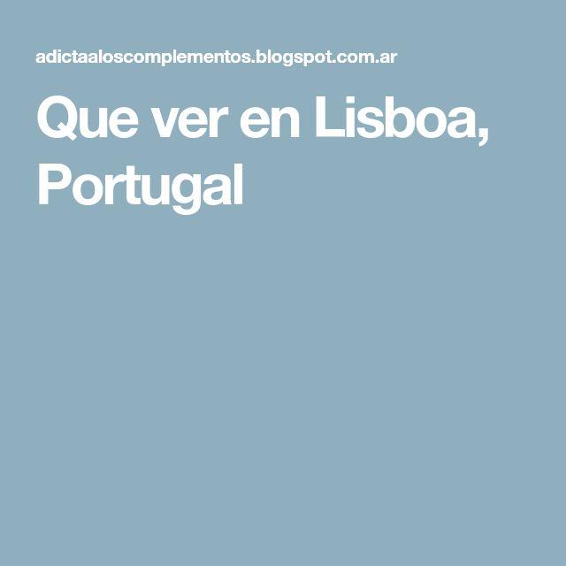 Que ver en Lisboa, Portugal