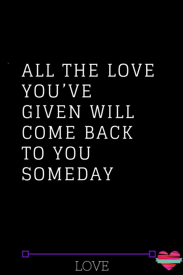All The Love You Ve Given Will Come Back To You Someday Thoughts Feeds Whatislove Lovesayings Love Lovelif Come Back Quotes Famous Love Quotes Love Quotes