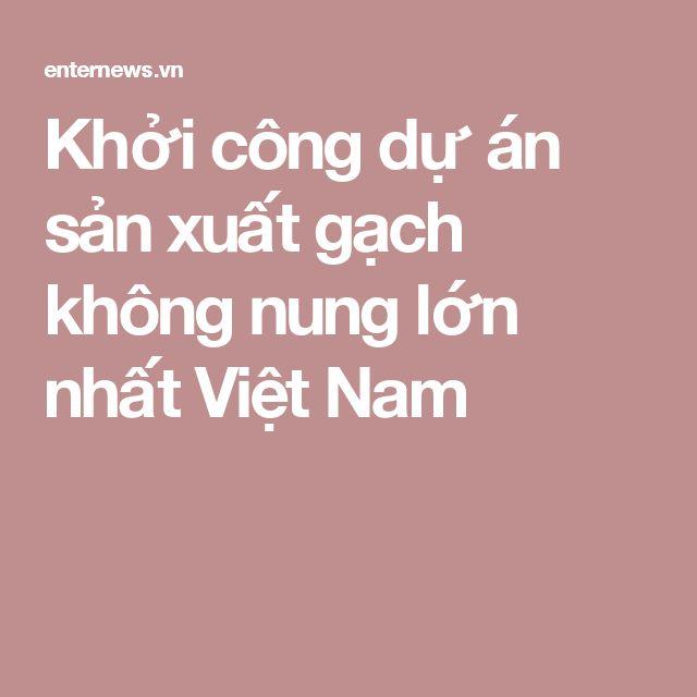 Khởi công dự án sản xuất gạch không nung lớn nhất Việt Nam
