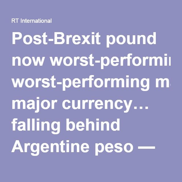 Post-Brexit pound now worst-performing major currency… falling behind Argentine peso — RT UK