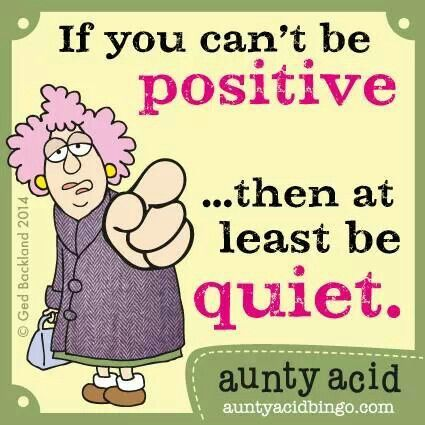 If you can't be positive | .Aunty Acid