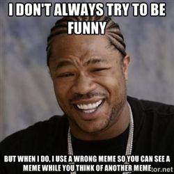 yo dawg memes - Google Search