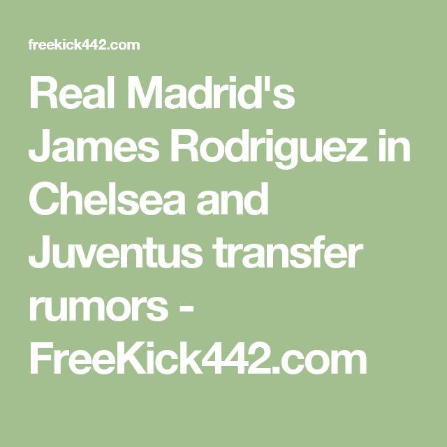 Real Madrid's James Rodriguez in Chelsea and Juventus transfer rumors - FreeKick442.com