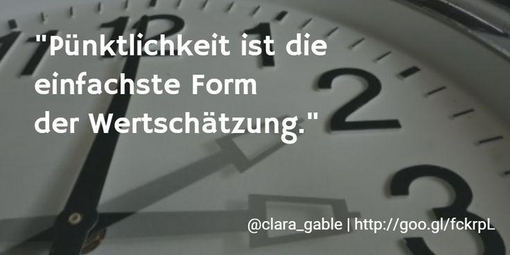 """""""Pünktlichkeit ist die einfachste Form der Wertschätzung."""" » https://twitter.com/clara_gable/status/576080442056667136"""