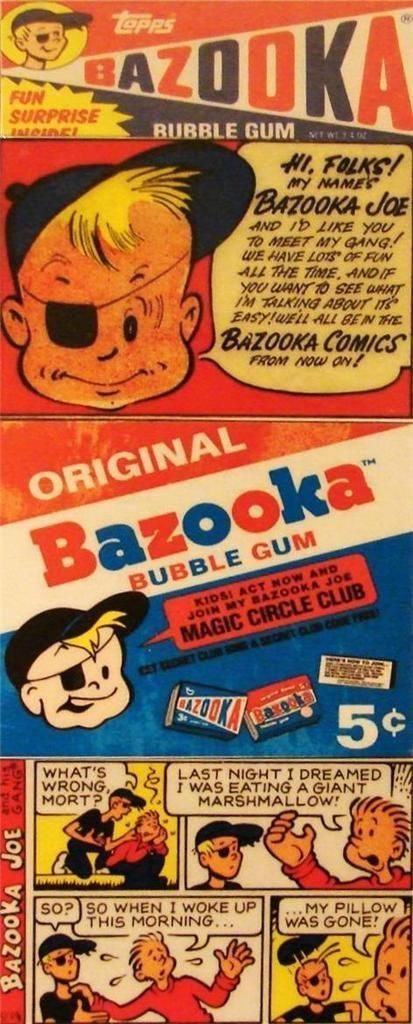 "Bazooka bubble gum was first marketed shortly after World War II in the U.S. by the Topps Company of Brooklyn, New York. The gum was packaged in a red, white, and blue colour scheme. Beginning in 1953, Topps changed the packaging to include small comic strips with the gum, featuring the character ""Bazooka Joe""."