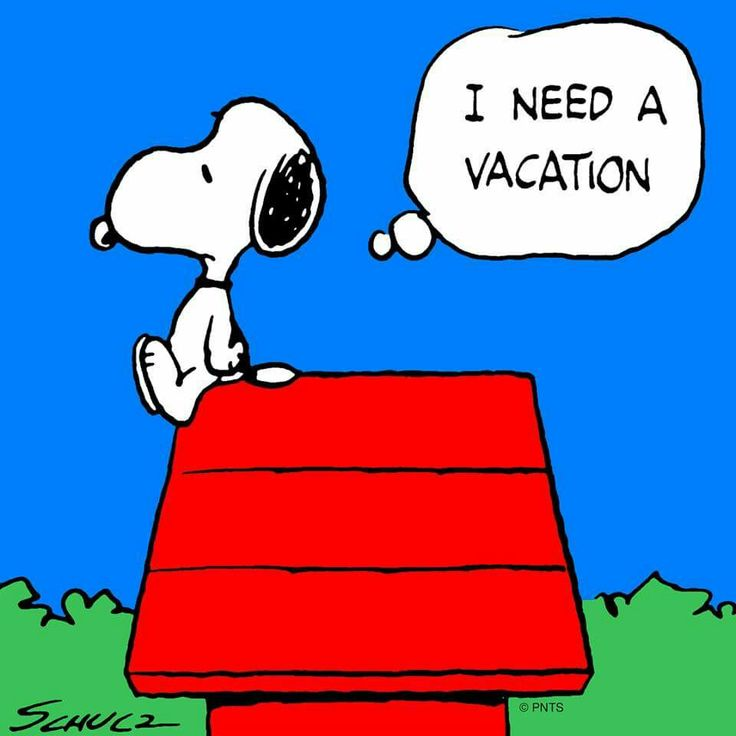 Snoopy I need a vacation