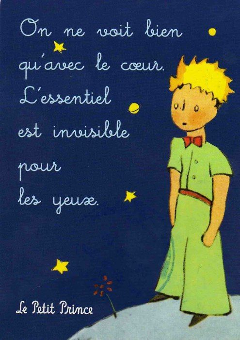 """One sees clearly only with the heart. What is essential is invisible to the eye."" - The Little Prince"