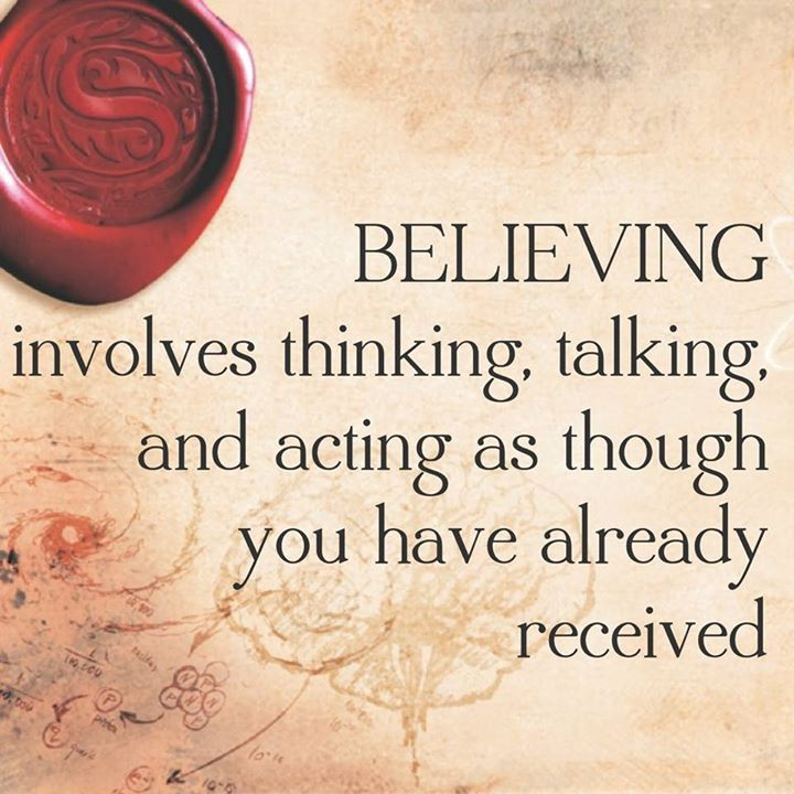 BELIEVING involves thinking, talking, and acting as though you have already received what you've asked for. - Rhonda Byrne