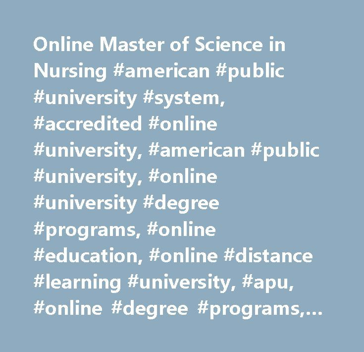 Online Master of Science in Nursing #american #public #university #system, #accredited #online #university, #american #public #university, #online #university #degree #programs, #online #education, #online #distance #learning #university, #apu, #online #degree #programs, #online #learning #institution, #online #university, #distance #education, #military #education, #continuing #education, #associate #degree, #bachelor's #degrees, #master's #degrees, #graduate #degree, #accredited…