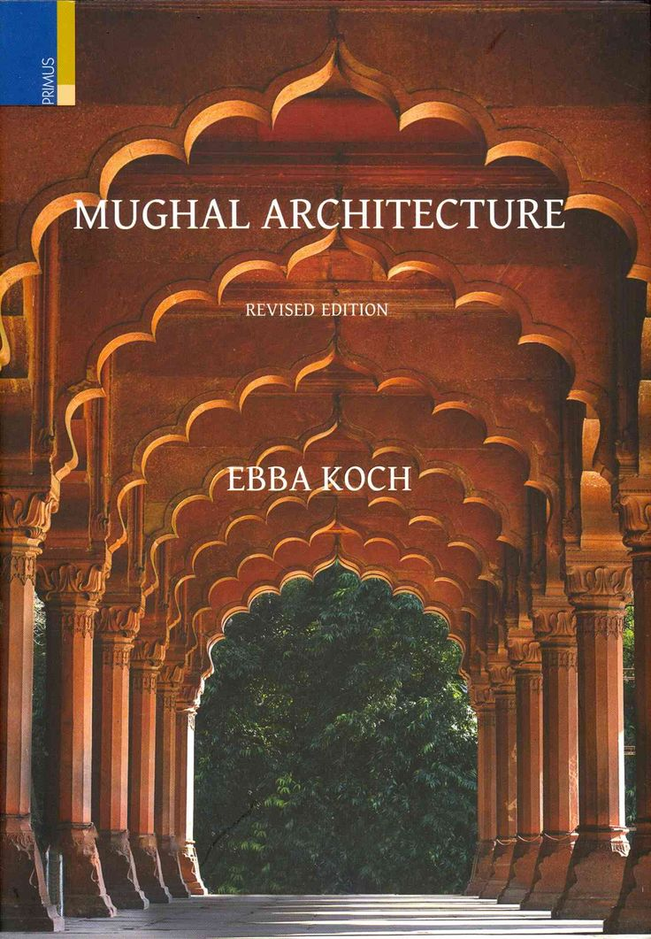 Mughal Architecture: An Outline of Its History and Development