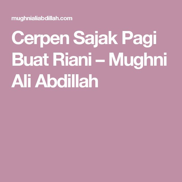 Cerpen Sajak Pagi Buat Riani – Mughni Ali Abdillah