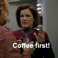 Coffee First...That's like my motto. Also I have totally master / used #26  | 46 Times Captain Janeway Was Outta Control Sassy