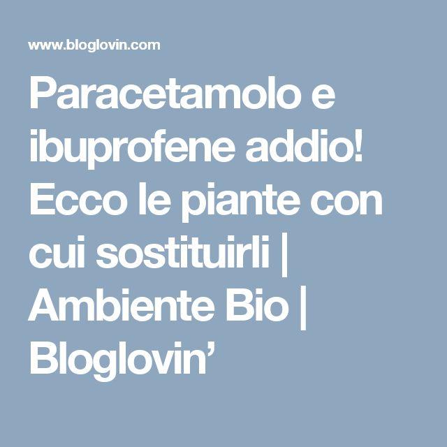 Paracetamolo e ibuprofene addio! Ecco le piante con cui sostituirli | Ambiente Bio | Bloglovin'