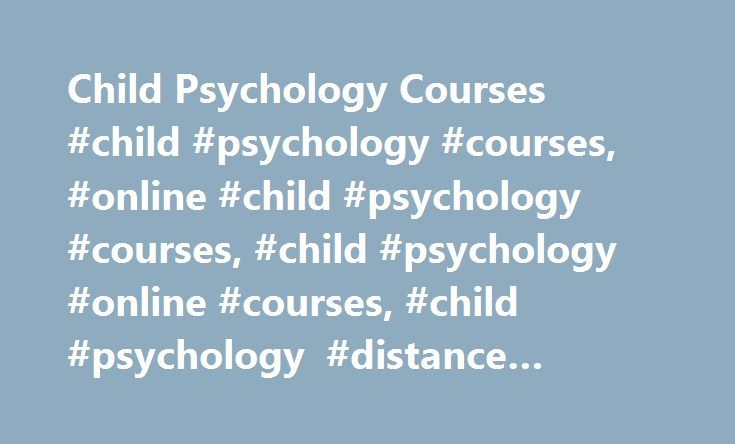 Child Psychology Courses #child #psychology #courses, #online #child #psychology #courses, #child #psychology #online #courses, #child #psychology #distance #learning #courses. http://oakland.remmont.com/child-psychology-courses-child-psychology-courses-online-child-psychology-courses-child-psychology-online-courses-child-psychology-distance-learning-courses/  # Child Psychology Courses. Explore the fascinating world of the child psychology and pursue a career where changing lives is the…
