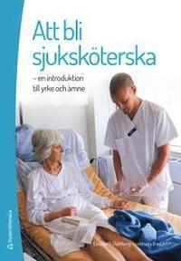 att bli sjuksköterska - elisabeth dahlborg lyckhage