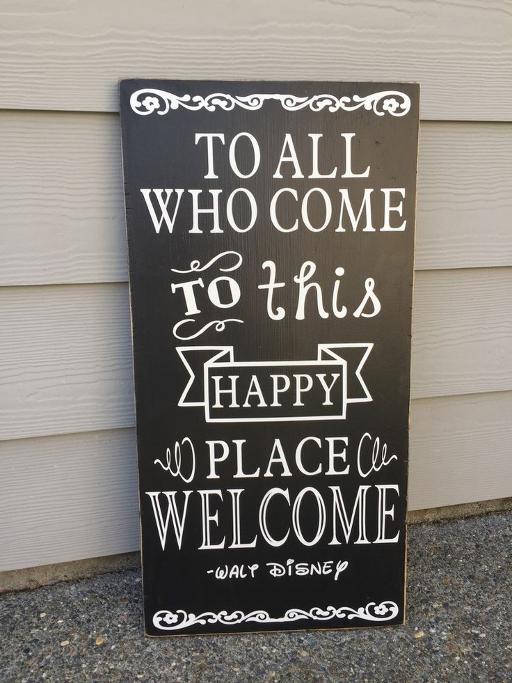 This fabulous Disney sign says it all! These are hand painted, lightly sanded and made from new wood right here in the heartland of America, then the wording and top seal coat is applied by our expert