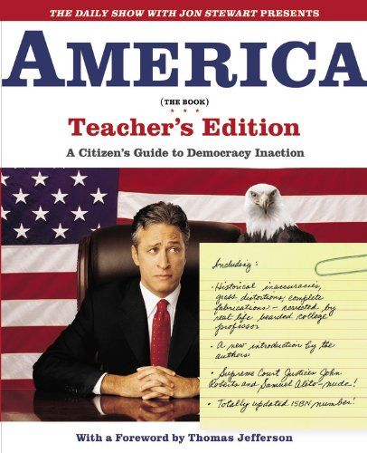There's a teacher edition. Emu-Sabe!    Bestseller Books Online The Daily Show with Jon Stewart Presents America (The Book) Teacher's Edition: A Citizen's Guide to Democracy Inaction Jon Stewart, The Writers of The Daily Show $10.87  - http://www.ebooknetworking.net/books_detail-0446691860.html