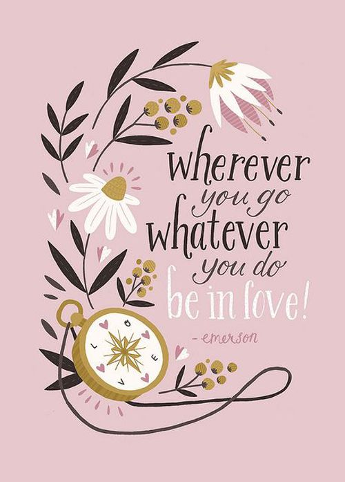 wherever you go, whatever you do, be in love