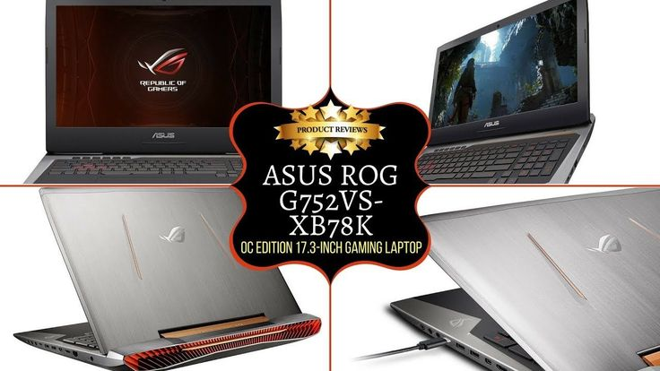 ASUS ROG G752VS-XB78K - OC Edition 17.3-Inch Gaming Laptop Review