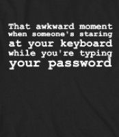 That awkward moment when someone's staring at your keyboard while you're typing your password - That awkward moment when someone's staring a...
