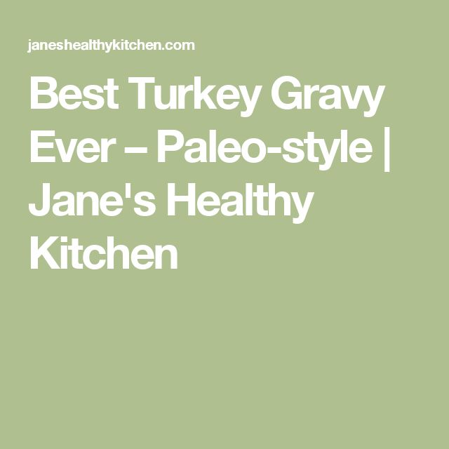 Best Turkey Gravy Ever – Paleo-style | Jane's Healthy Kitchen