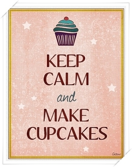 ♕ Keep Calm and Make Cupcakes