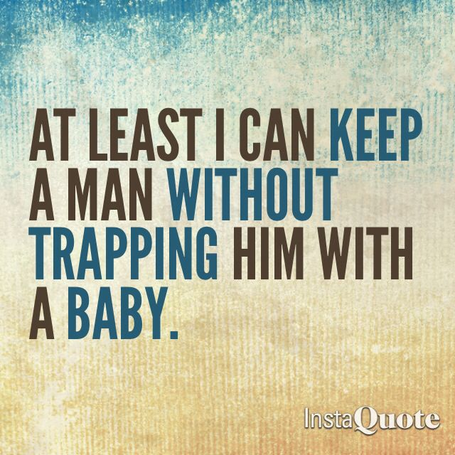 Image result for at least I can keep a man with trapping him with a baby