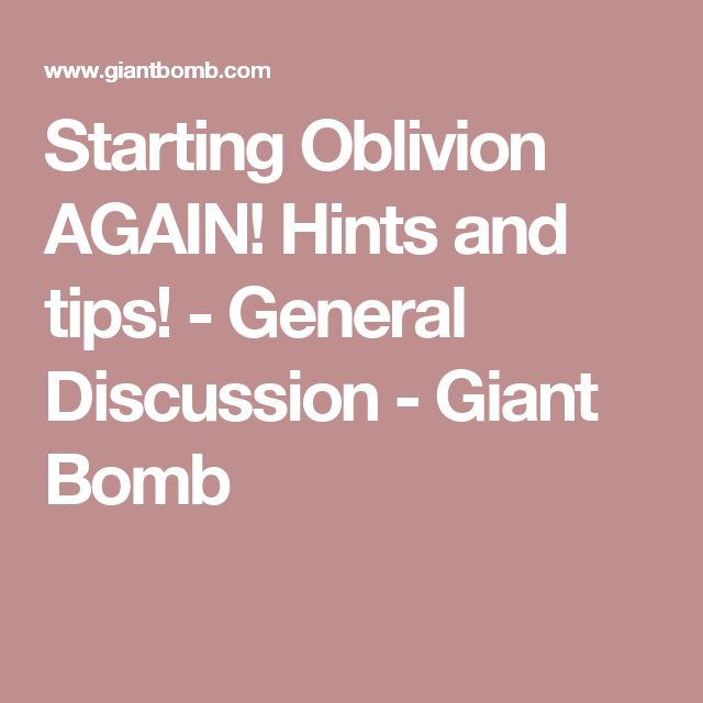 Starting Oblivion AGAIN! Hints and tips!  - General Discussion - Giant Bomb