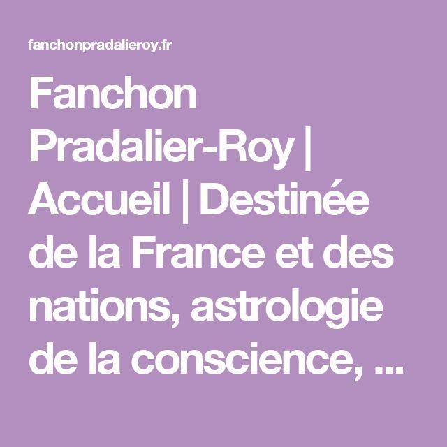 Fanchon Pradalier-Roy | Accueil | Destinée de la France et des nations, astrologie de la conscience, planétaire et mondiale, Ère du Verseau, univers-site