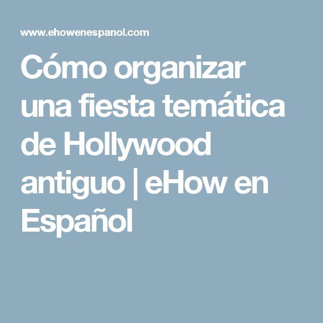 Cómo organizar una fiesta temática de Hollywood antiguo | eHow en Español