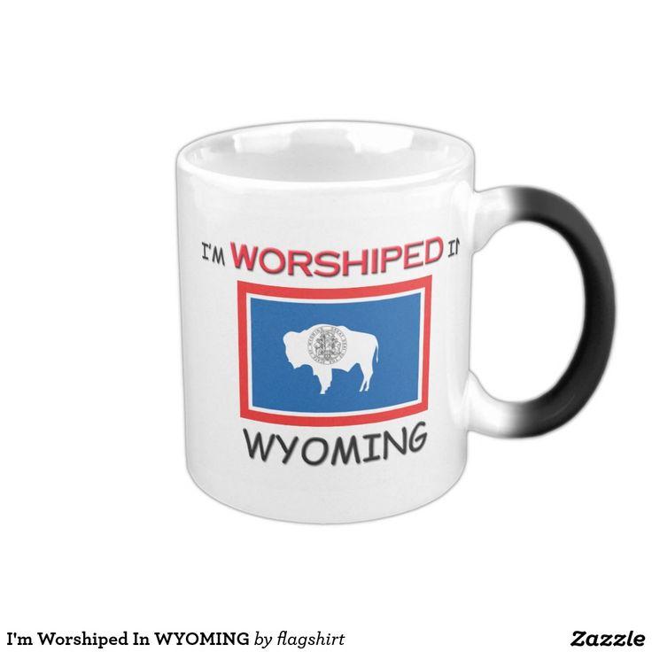 I'm Worshiped In WYOMING 11 Oz Magic Heat Color-Changing Coffee Mug