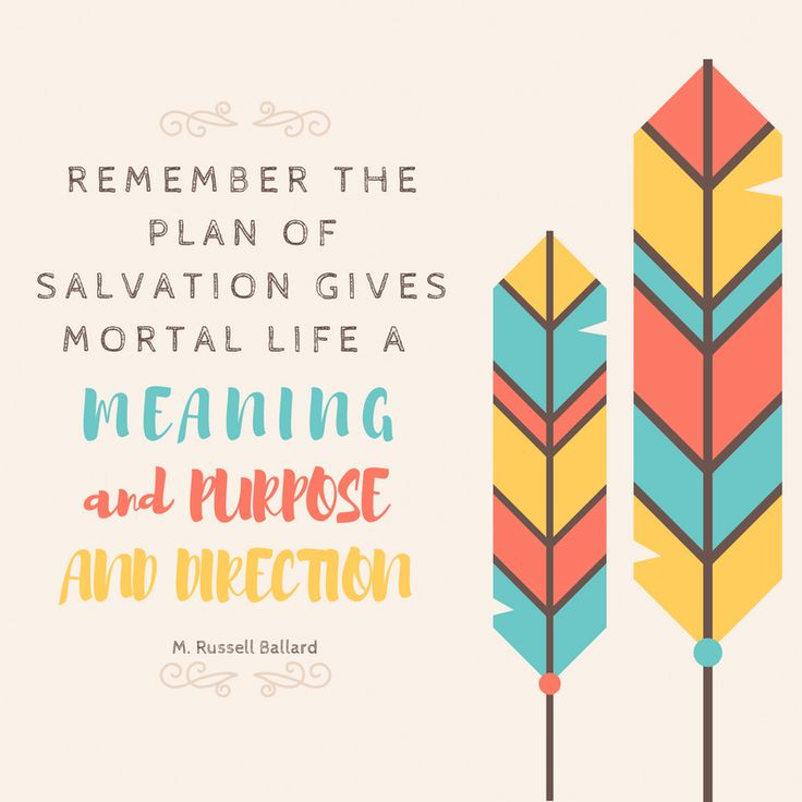 """Remember the plan of salvation gives mortal life a meaning and purpose and direction."" Elder M. Russell Ballard #LDSConf #LDS #quotes"
