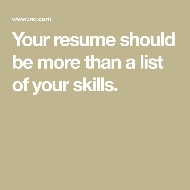 Your resume should be more than a list of your skills.