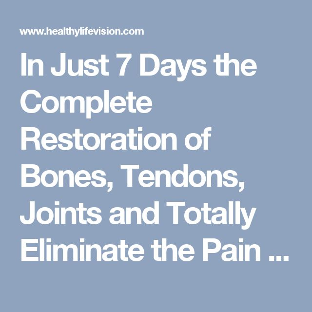 In Just 7 Days the Complete Restoration of Bones, Tendons, Joints and Totally Eliminate the Pain   Healthy Life Vision