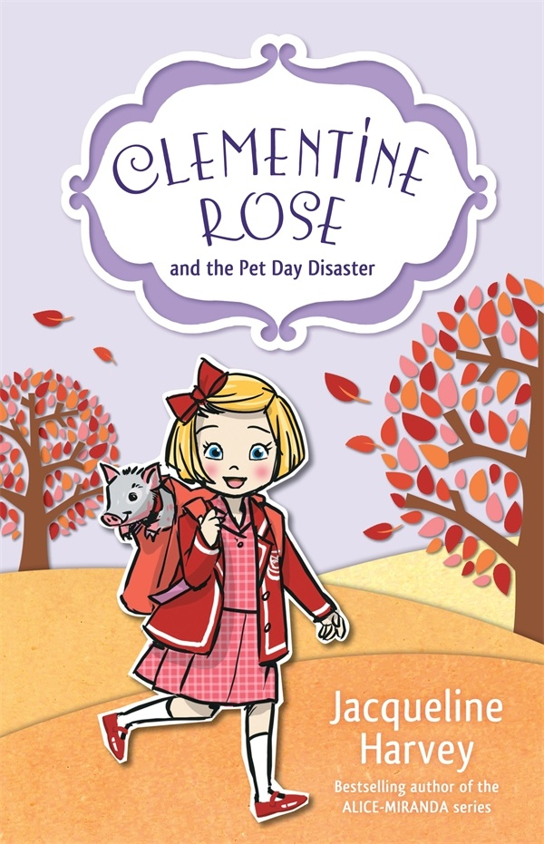 Clementine Rose and the Pet Day Disaster - Jacqueline Harvey