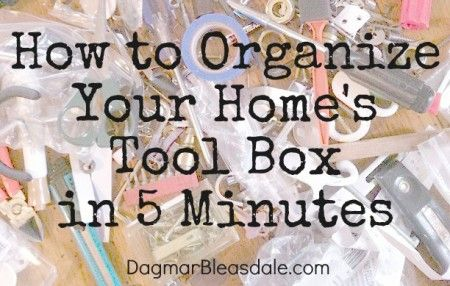 How to Organize You Home's Tool Box in 5 Minutes by DagmarBleasdale.com