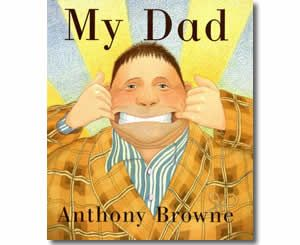 My Dad by Anthony Browne (Illustrator). Father's Day books for kids.  http://www.apples4theteacher.com/holidays/fathers-day/kids-books/my-dad.html