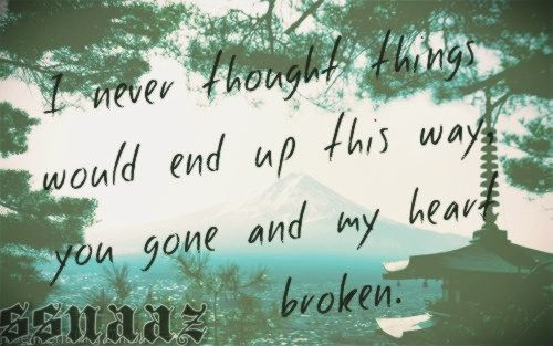 I never thought things Would end up thia ways, You gone and my heart BROKEN    #ssnaaz #naaz #loveunaaz