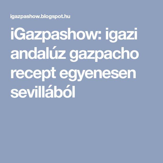 iGazpashow: igazi andalúz gazpacho recept egyenesen sevillából