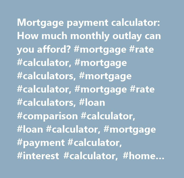 Mortgage Payment Calculator How Much Monthly Outlay Can You