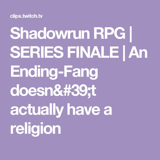 Shadowrun RPG | SERIES FINALE | An Ending-Fang doesn't actually have a religion