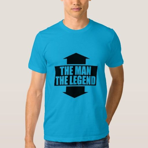 THE MAN - THE LEGEND SHIRT  By Feral Gear Designs