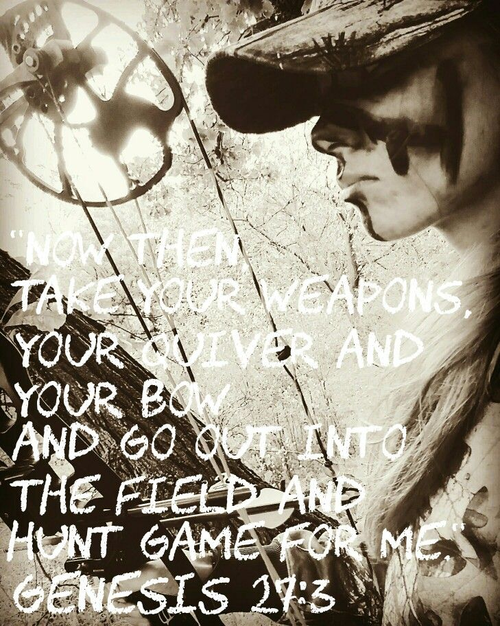 """""""Now then take your weapons, your quiver and your bow and go out into the field and hunt game for me."""" ~Genesis 27:3  (picture I took while bow hunting)"""